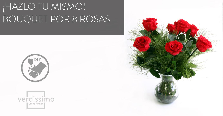 ¡Hazlo tú mismo! Arreglo de bouquet por 8 Rosas - Verdissimo